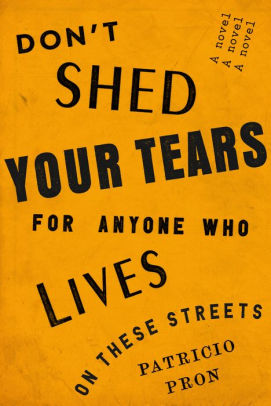 Don't Shed Your Tears for Anyone Who Lives on These Streets Book Cover