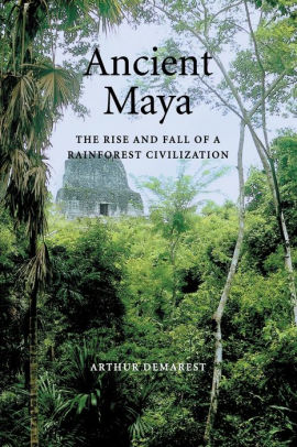Ancient Maya: The Rise and Fall of a Rainforest Civilization / Edition 1 by Arthur Demarest | 9780521533904 | Paperback | Barnes & Noble®