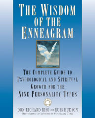 The Wisdom of the Enneagram: The Complete Guide to Psychological and Spiritual Growth for the Nine Personality Types (Enneagram Resources Series)