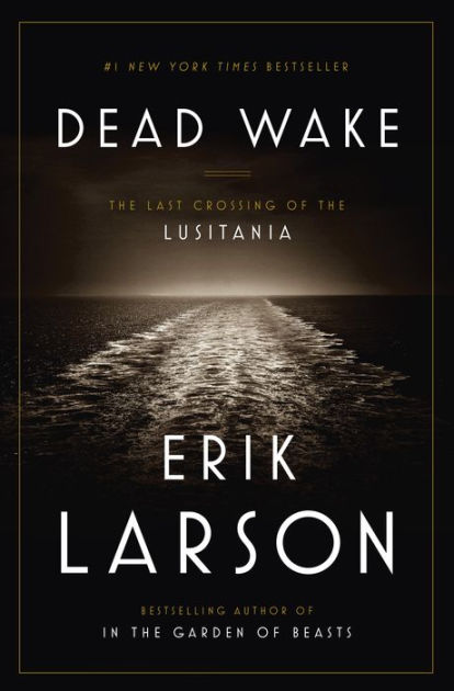 Image result for image of Dead Wake: The Last Crossing of the Lusitania by Erik Larson