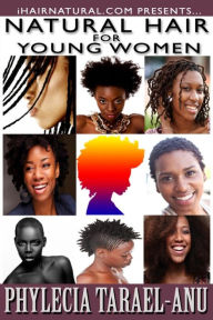 natural hair for young women a step by step guide to natural hair for black women the best
