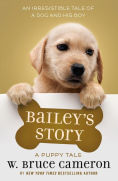 Title: Bailey's Story: A Dog's Purpose Novel, Author: W. Bruce Cameron