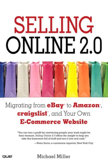 Selling Online 20 Migrating From EBay To Amazon Craigslist And Your Own E Commerce Website