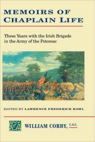 Memoirs of Chaplain Life: 3 Years in the Irish Brigage with the Army of the Potomac