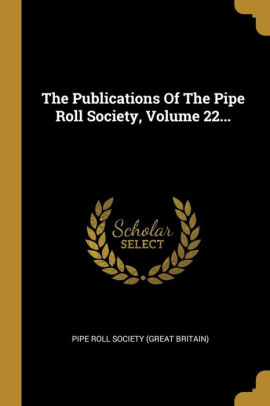 The Publications Of The Pipe Roll Society Volume 22 By