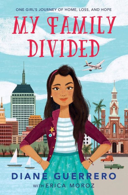 My Family Divided One Girl S Journey Of Home Loss And Hope By Diane Guerrero Erica Moroz Paperback Barnes Noble