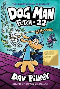 Fetch-22 (B&N Exclusive Edition) (Dog Man Series #8)