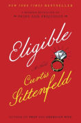 Title: Eligible: A modern retelling of Pride and Prejudice, Author: Curtis Sittenfeld