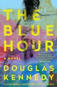 Title: The Blue Hour: A Novel, Author: Douglas Kennedy