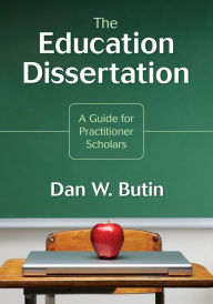 How to Write an Exceptional Thesis or Dissertation  A Step by Step     The Education Dissertation  A Guide for Practitioner Scholars