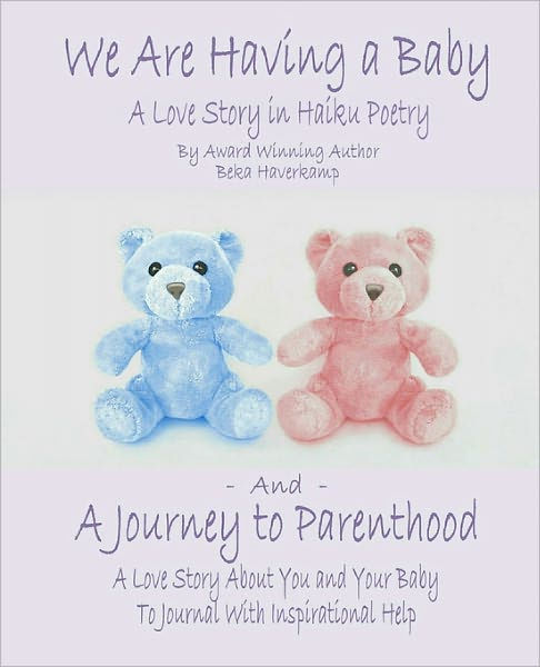 We Are Having A Baby And A Journey To Parenthood A Love Story In Haiku Poetry And A Love Story