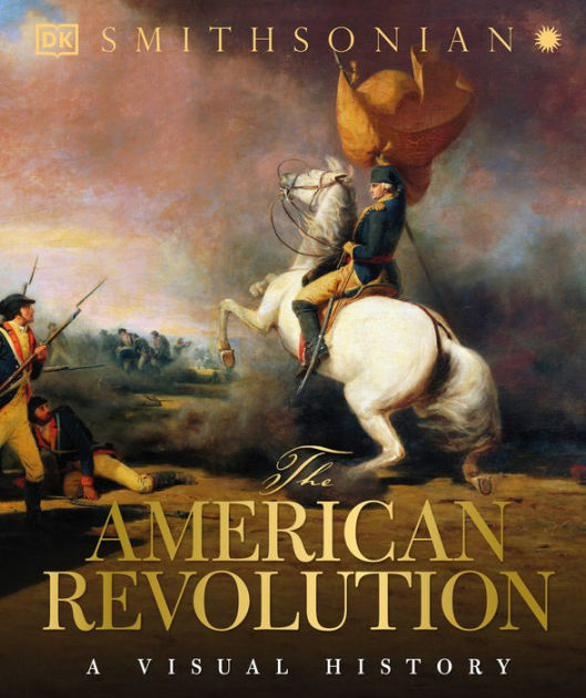 The American Revolution A Visual History By Dorling