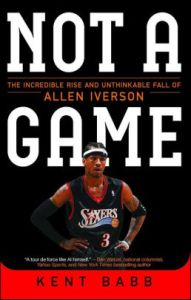 Not a Game  The Incredible Rise and Unthinkable Fall of Allen     Not a Game  The Incredible Rise and Unthinkable Fall of Allen Iverson