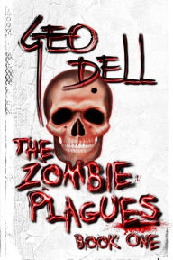 Title: The Zombie Plagues Book One, Author: Geo Dell
