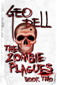 Title: The Zombie Plagues Book Two, Author: Geo Dell