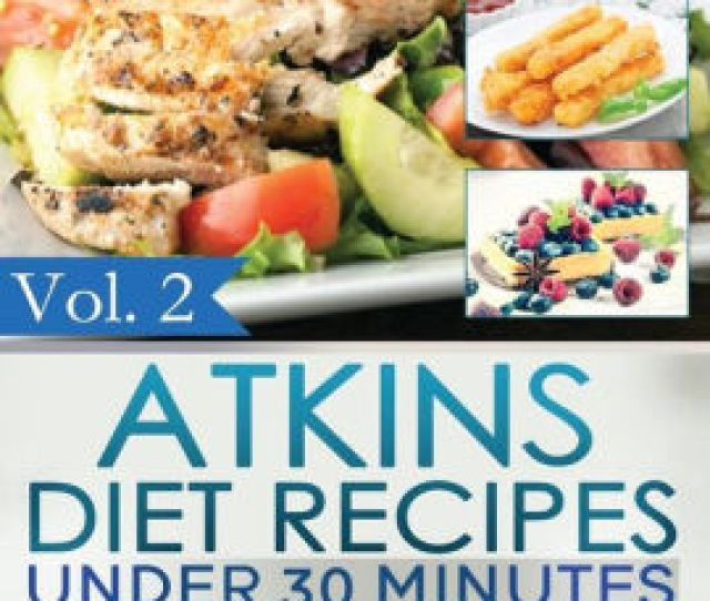 Atkins Diet Recipes Under  Minutes Over  Atkins Recipes For All Phases Includes