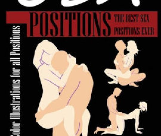 Sex Positions Illustrated Sex The Best Sex Positions Ever