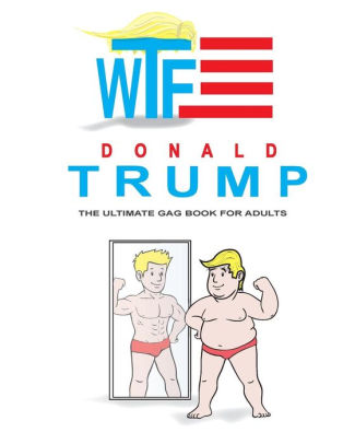 Donald Trump The Ultimate Gag Book For Adults Hilarious Quotes Memes And Coloring Book By Juan Lopez Samir Amir Paperback Barnes Noble