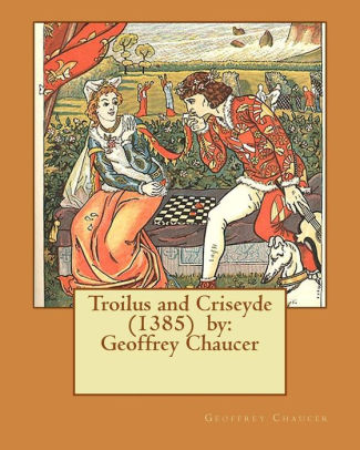 Troilus And Criseyde 1385 By Geoffrey Chaucer By Geoffrey