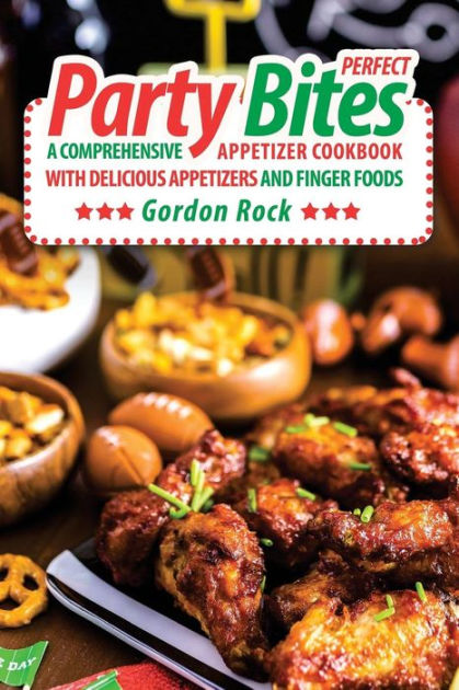 Perfect Party Bites A Comprehensive Appetizer Cookbook