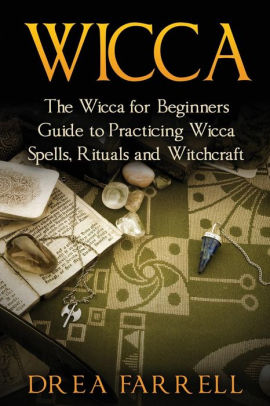 Wicca  The Wicca for Beginners Guide to Practicing Wicca Spells     Paperback