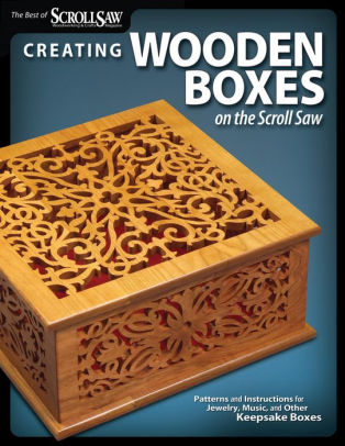 creating wooden boxes on the scroll saw patterns and instructions for jewelry music and other keepsake boxes paperback