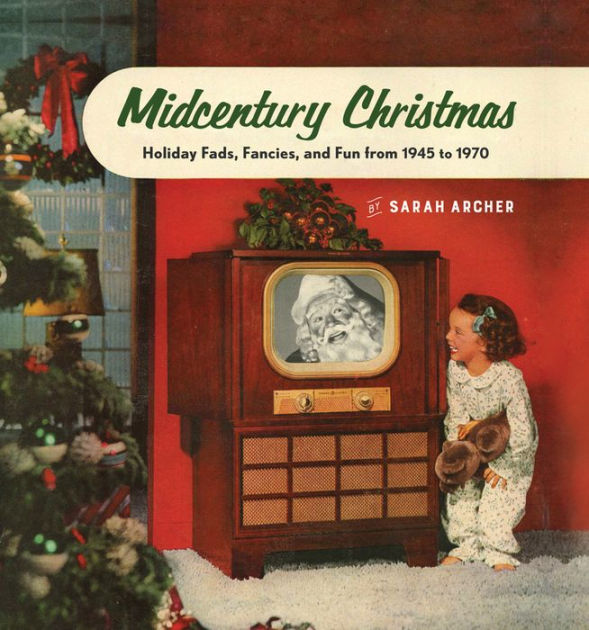Midcentury Christmas Holiday Fads Fancies And Fun From