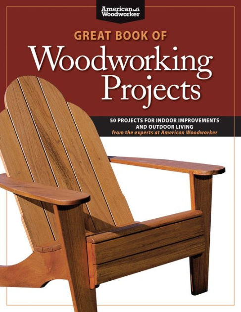 Great Book of Woodworking Projects: 50 Projects For Indoor ...