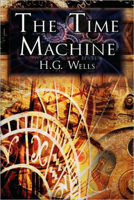 The Time Machine: H.G. Wells' Groundbreaking Time Travel Tale ...