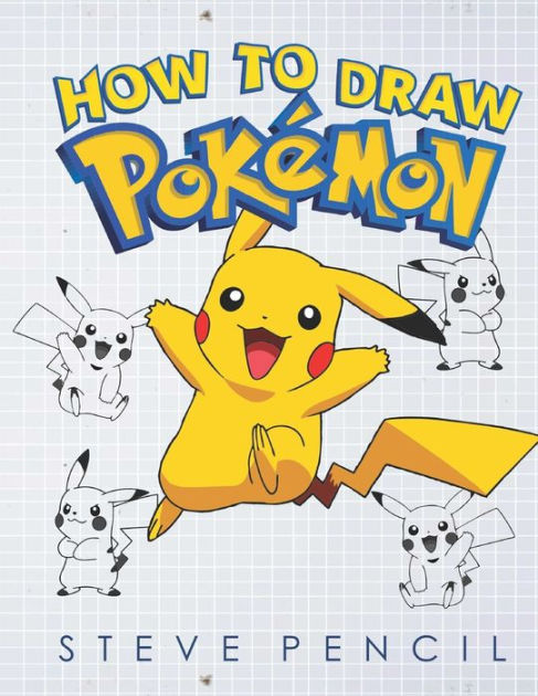 How To Draw Pokemon Learn How To Draw Your Favourite Pokemon Go Characters A Step By Step Drawing Activity And Coloring Book For Kids By Steve Pencil Paperback Barnes Noble
