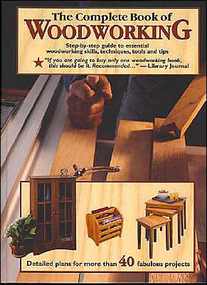 Complete Book of Woodworking: Step-by-Step Guide to ...