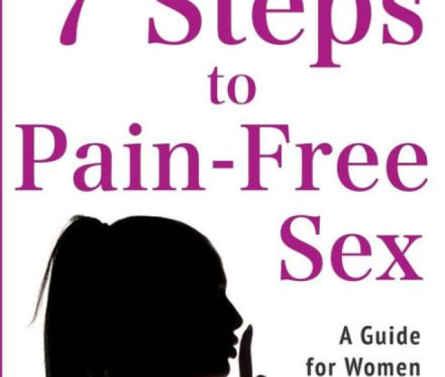 7 Steps To Pain Free Sex A Complete Self Help Guide To Overcome Vaginismus Dyspareunia Vulvodynia Other Penetration Disorders By Claudia Amherd