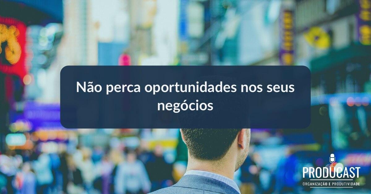 Não perca oportunidades nos seus negócios – Producast S02E09