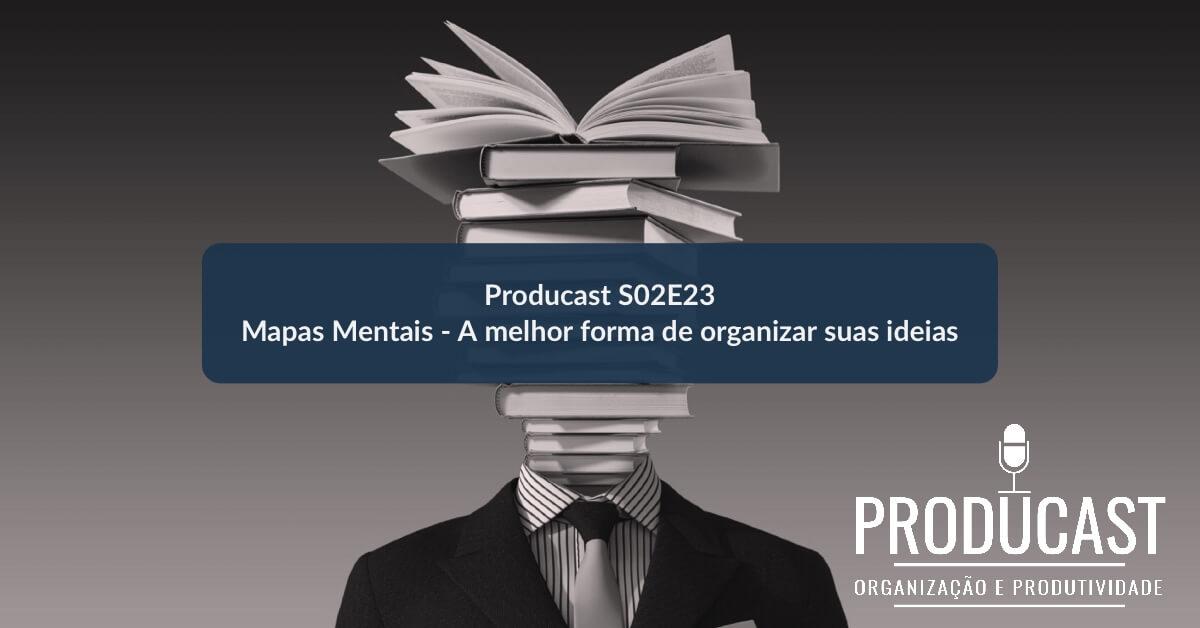Mapas Mentais – A melhor forma de organizar suas ideias   Producast S02E23