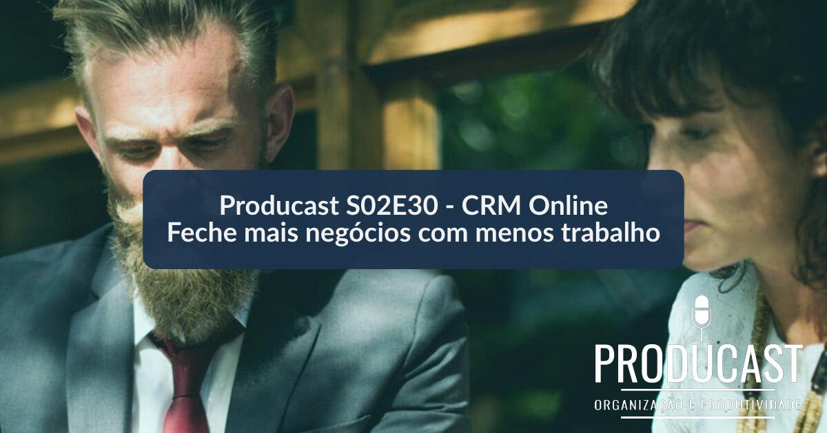 CRM Online – Feche mais negócios com menos trabalho | Producast S02E30