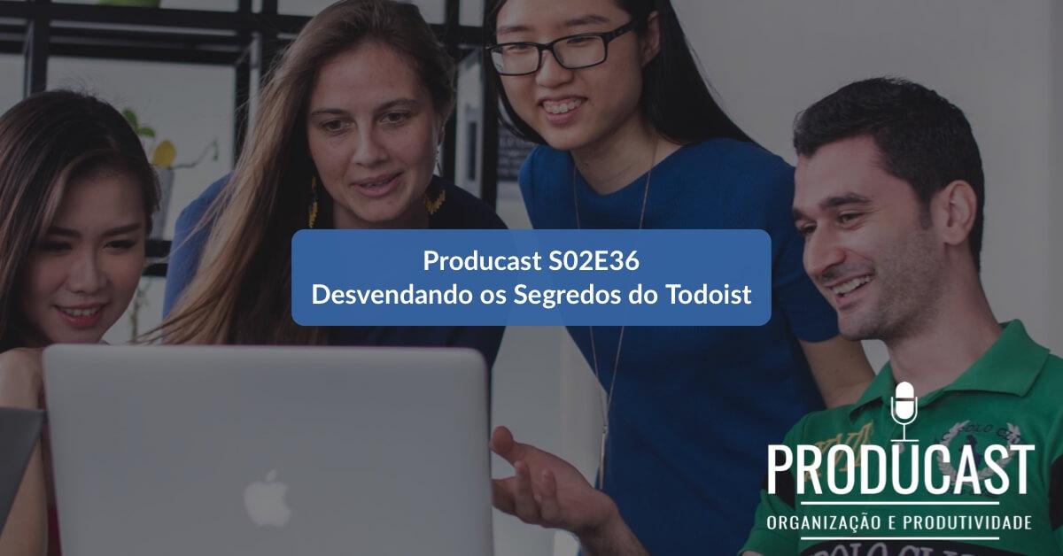 Desvendando os segredos do Todoist | Producast S02E36