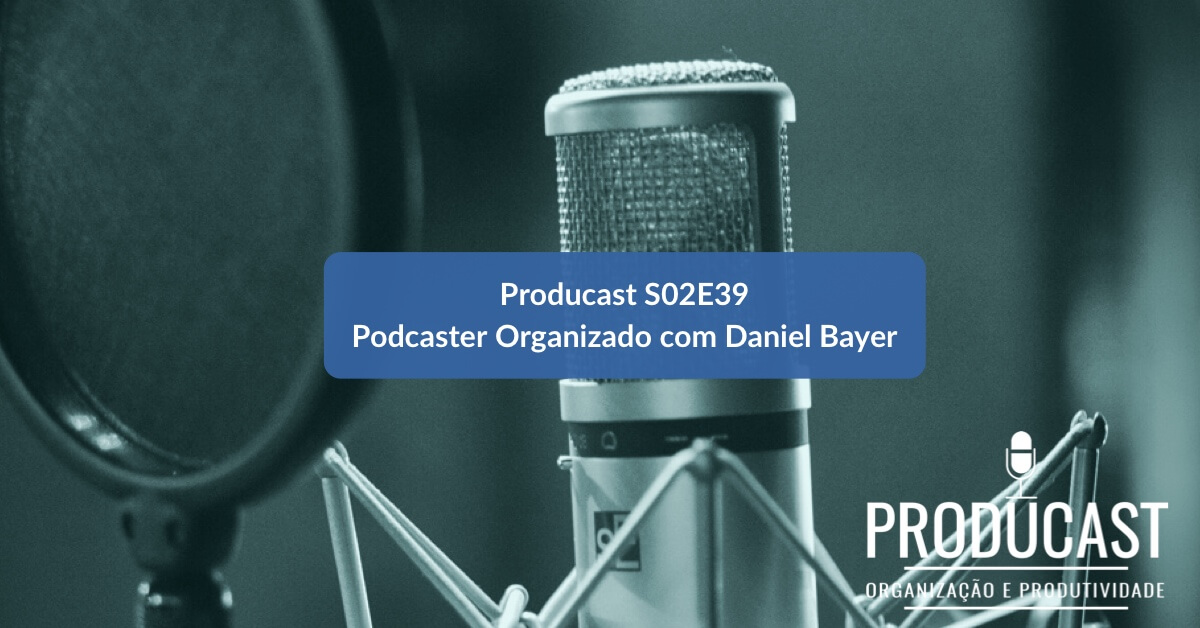 Podcaster Organizado: Entrevista com Daniel Bayer   Producast S02E39