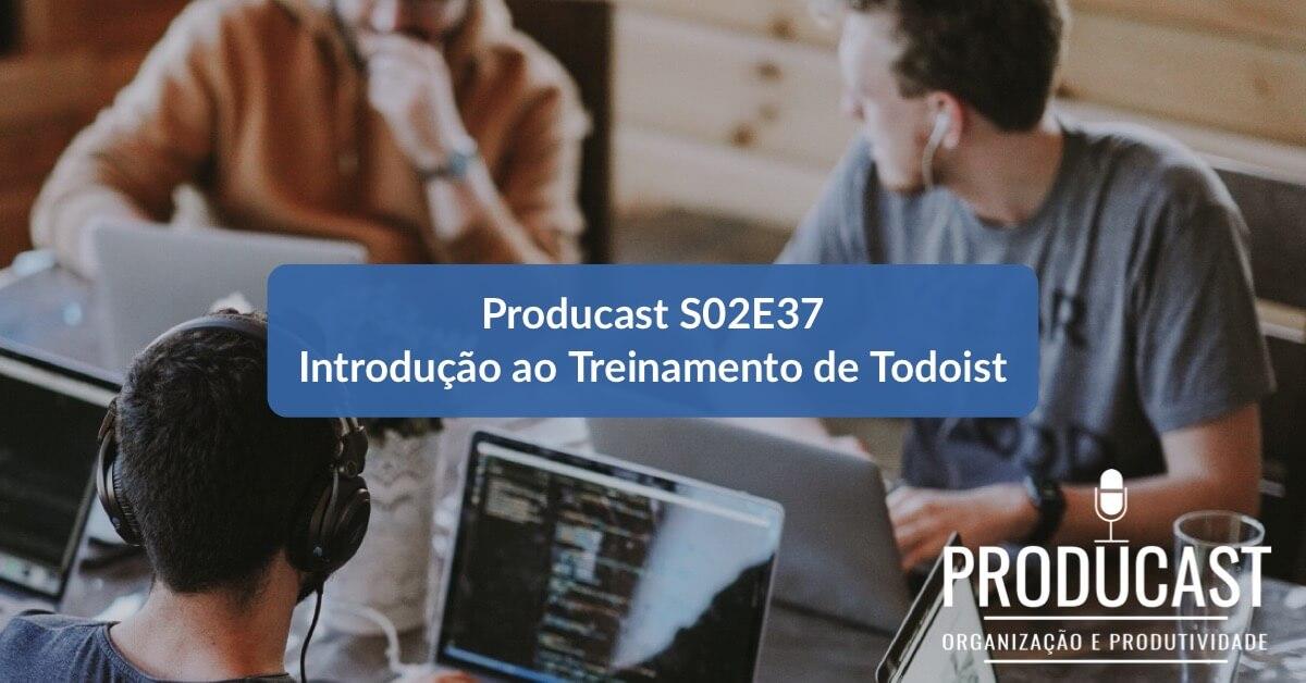 Introdução ao Treinamento Todoist  | Producast S02E37