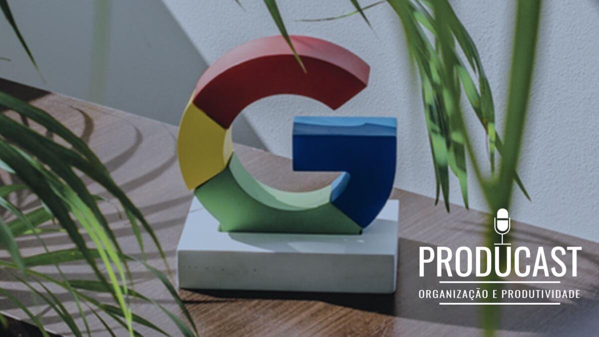 Ferramentas Google para aumentar a Produtividade na sua empresa | Producast S03E56