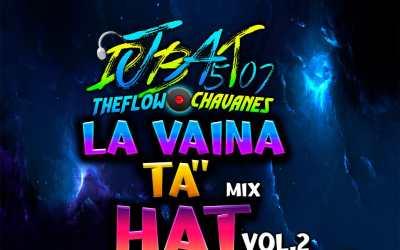 La Vaina Esta Hat Vol.2-Dj Bat 507 TheFlowChavaNes