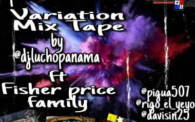 VariationMixTape By DjLuchoPanamá Ft FisherPriceFamily