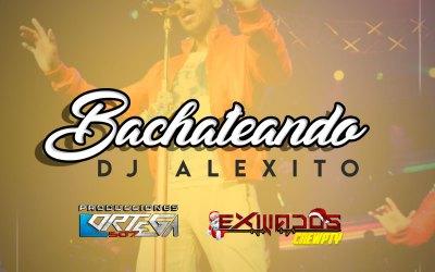 Bachateando Mix – Dj Alexito