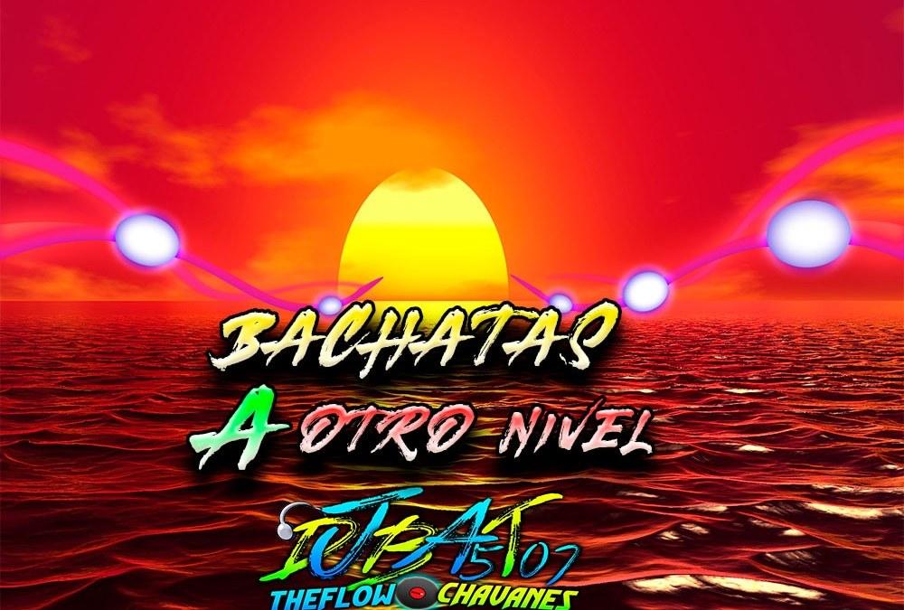 Bachatas A otro Nivel By @DjBat507 TheFlowChavaNes