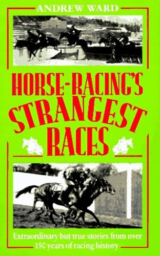 HORSE RACING'S STRANGEST RACING By Andrew Ward | Used ...