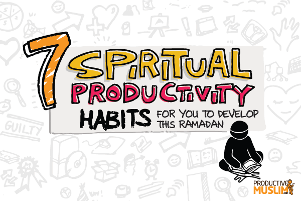 ProductiveMuslim 7 Spiritual Productivity Habits to Develop this Ramadan