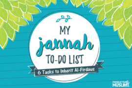 Your Jannah To-Do List: 6 Tasks to Inherit Al-Firdaus (The Highest Paradise)