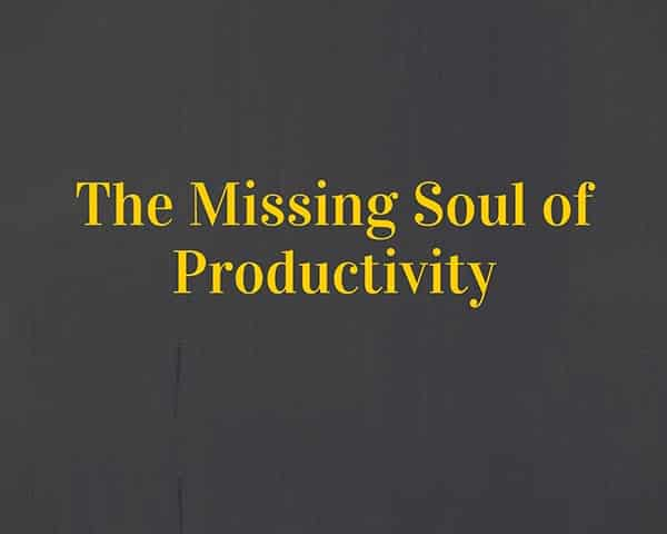 The missing soul of productivity | ProductiveMuslim