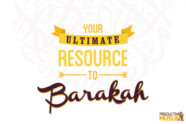 Your Ultimate Resource to Gain Barakah