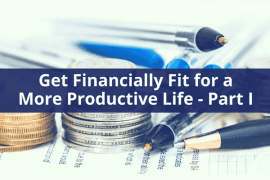 Get Financially Fit for a More Productive Life – Part 1