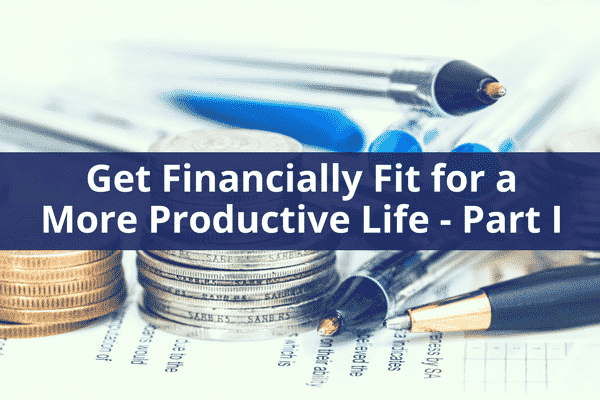 Get Financially Fit for a More Productive Life - Part 1 | ProductiveMuslim